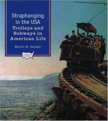 Straphanging In The Usa: Trolleys And Subways In American Life
