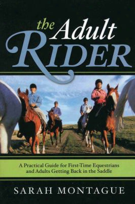 The Adult Rider: A Practical Guide For First-timeequestrians And Adults Getting Back In The Saddle