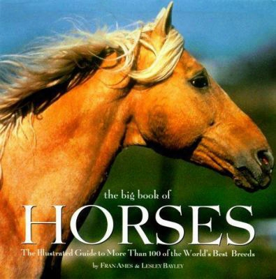 The Big Book Of Horses: The Illustrated Guide To More Than 100 Of The World's Best Breeds