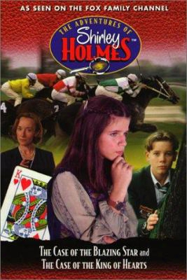 The Case Of The Blazing Star And The Case Of The King Of Hearts: The Adventures Of Shirley Holmes