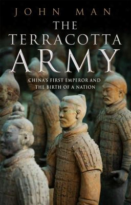 The Terracotta Army: China's First Emperor And The Birth Of A Nation
