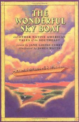 The Wonderful Sky Boat: And Other Native American Tales Of The Southeast