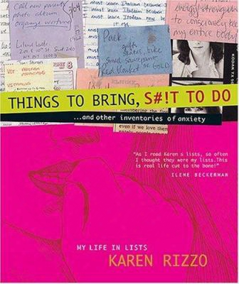 Things To Bring, S#!t To Do: And Other Inventories Of Anxiety: My Life In Lists