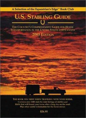 U.s. Stabling Guide: The Country's Comprehensive Guide For Horse Transportation In The United States And Canada