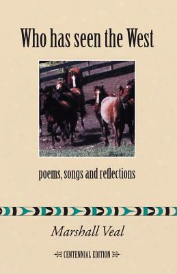 Who Has Seen The West: Poems, Songs And Reflections - Centennial Edition