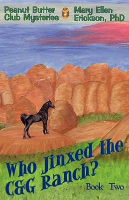 Who Jinxed The C&g Ranch?: Peanut Butter Club Mysteries: Book 2
