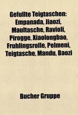 Gefullte Teigtasvhen: Empanada, Jiaozi, Maultasche, Ravioli, Pirogge, Xiaolongbao, Fruhlingsrolle, Pelmeni, Teigtasche, Mandu, Bao