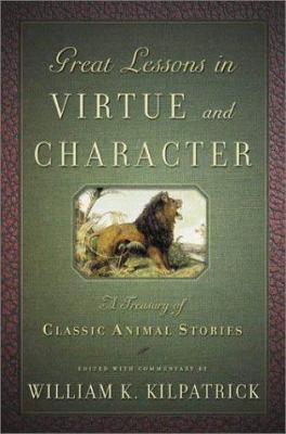 Great Lessons In Virtue And Character: A Treasury Of Classic Animal Sories