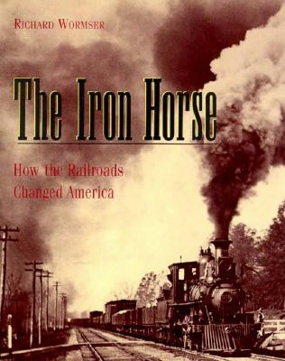 The Iron Horse: How Railroaads Changed America