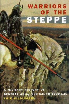 Warriors Of The Steppe: A Military History Of Central Asia, 500 B.c. To 1700 A.d.