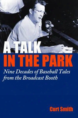 A Talk In The Park: Nine Decades Of Baseball Tales From The Broadcast Booth