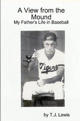 A View From The Mound; My Father's Life In Baseball