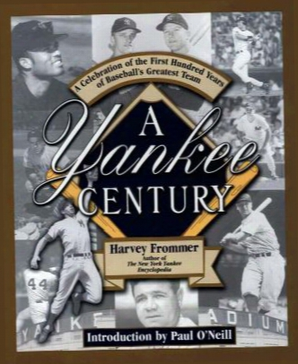 A Yankee Centenary: A Celebration Of The First Hundred Years Of Baseball's