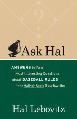 Ask Hal: Answers To Fans' Most Interesting Questions About Baseball Rules, From A Hall-of-fame Sportswriter