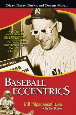 Baseball Eccentrics: The Most Entertaining, Outrageous, And Unforgettable Characters In The Game