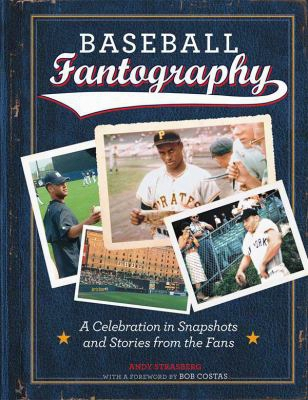 Baseball Fantography: A Celebration In Snapshots And Stories From The Fans