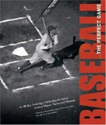 Baseball... The Perfect Game: An All-star Anthology Celebrating The Game's Greatest Players, Teams, And Mome Nts