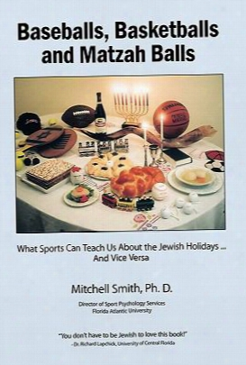Baseballs, Basketballs And Matzah Balls: What Sports Can Teach Us About The Jewish Holidays...and Vice Versa