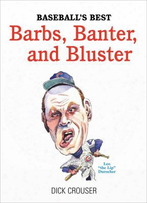Baseball's Best Barbs, Banter, And Bluster