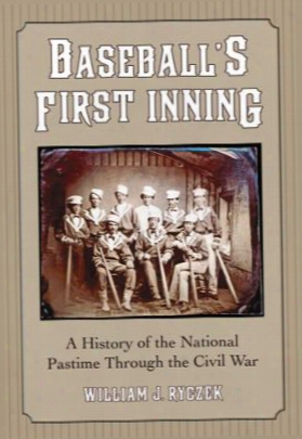 Baseball's First Inning: A History Of The National Pastime Through The Civil War