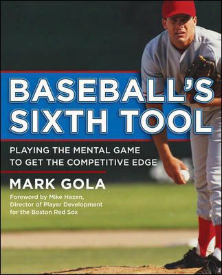 Baseball's Sixth Tool: Playing The Mental Game To Get The Competitive Edge