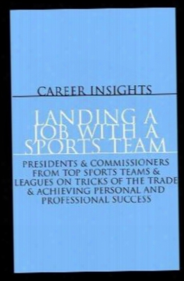 Career Insights: Landing A Job With A Sports Team - Presidents/gms From Professional Sports Organizations (football, Baseball, Bas
