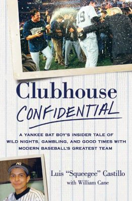 Clubhouse Confidential: A Yankee Bat Boy's Insider Tale Of Wild Nights, Gambling, And Good Times With Modern Baseball's Greatest T