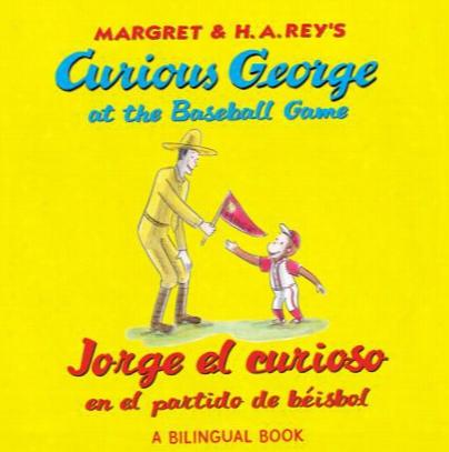 Curious George At The Baseball Game/jorge El Curioso En El Partido De Beisbol (bilingual Edition)