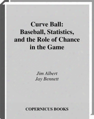 Curveball: Baseball, Statistics, And The Role Of Chance In The Game