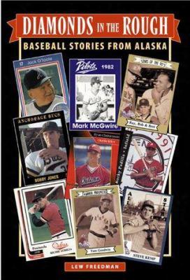Diamonds In The Rough: Baseball Stories From Alaska