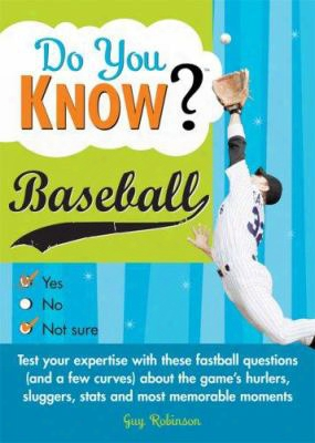 Do You Know Baseball?: Test Your Expertise With These Fastball Questions (and A Few Curves) About The Games Hurlers, Sluggers, Sta