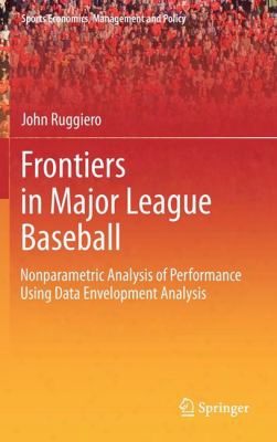 Frontiers In Major League Baseball: Nonparametric Analysis Of Performance Using Data Envelopment Analysis