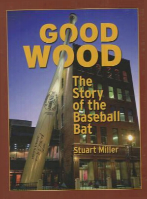 Good Wood: The Story Of The Baseball Bat