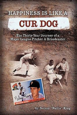 Happiness Is Like A Cur Dog: T He Thirty-year Journey Of A Major League Baseball Pitcher And Broadcaster