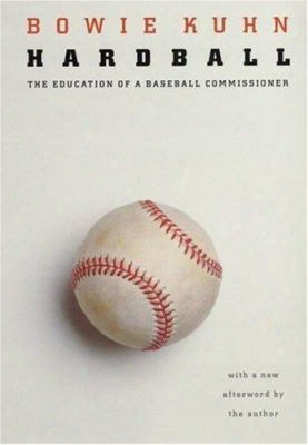 Hardball: The Education Of A Baseball Commissioner