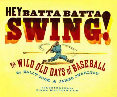Hey Batta Batta Swing!: The Wild Old Days Of Baseball