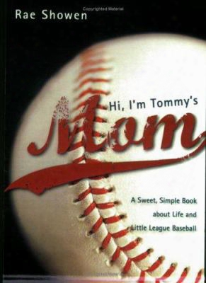 Hi, I'm Tommy's Mom: A Sweet, Simple Book About Life And Little League Baseball
