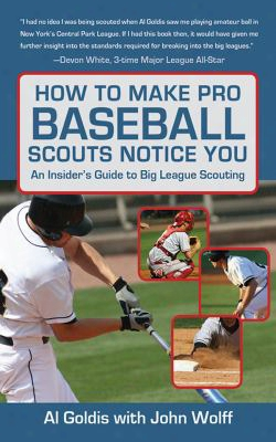 How To Make Pro Baseball Scouts Notice You: An Insider's Guide To Big League Scouting