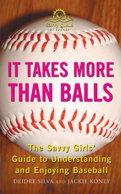 It Takes More Than Balls: The Savvy Girls' Guide To Understanding And Enjoying Baseballl