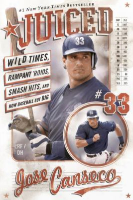 Juiced: Wild Times, Rampant 'roids, Smash Hits, And How Baseball Got Big