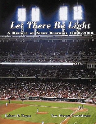 Let There Be Light: A History Of Night Baseball 1880-2008