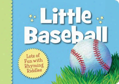 Little Baseball: Lots Of Fun With Rhyming Riddles