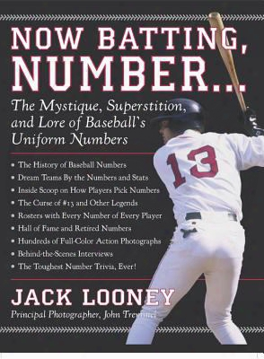 Now Batting, Number...: The Mystique, False Religion, And Lore Of Baseball's Uniform Numbers