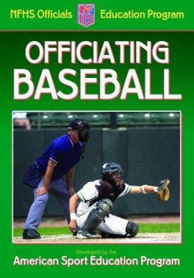 Officiating Baseball: A Publication For The National Federation Of State High School Associations Officials Education Program