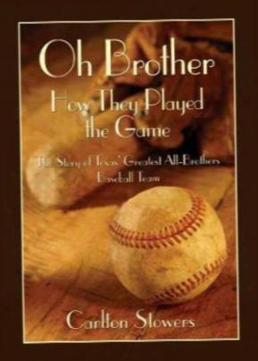 Oh Brother, How They Played The Game: The Story Of Texas' Greatest All-brothers Baseball Team