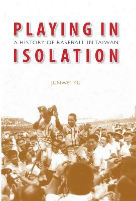 Playing In Isolation: A History Of Baseball In Taiwan