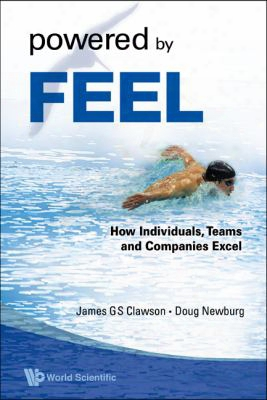 Powered By Feel: How Individuals, Teams, And Compa Nies Excel