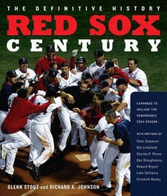 Red Sox Century: The Definitive History Of Baseball's Most Storied Franchise