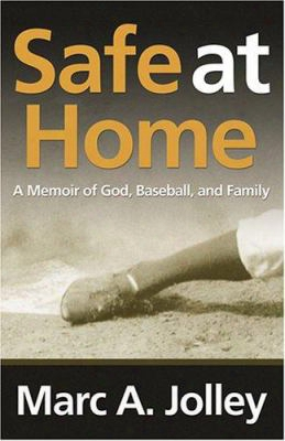 Safe At Home: A Memoir Of God, Baseball, And Family