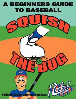 Squish The Bug: A Beginners Guide To Baseball